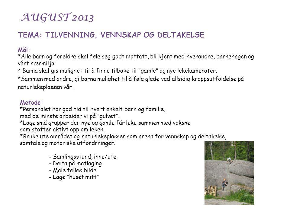 AUGUST 2013 TEMA: TILVENNING, VENNSKAP OG DELTAKELSE Mål: