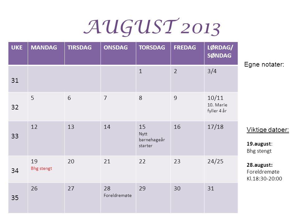 AUGUST 2013 31 32 33 34 35 UKE MANDAG TIRSDAG ONSDAG TORSDAG FREDAG