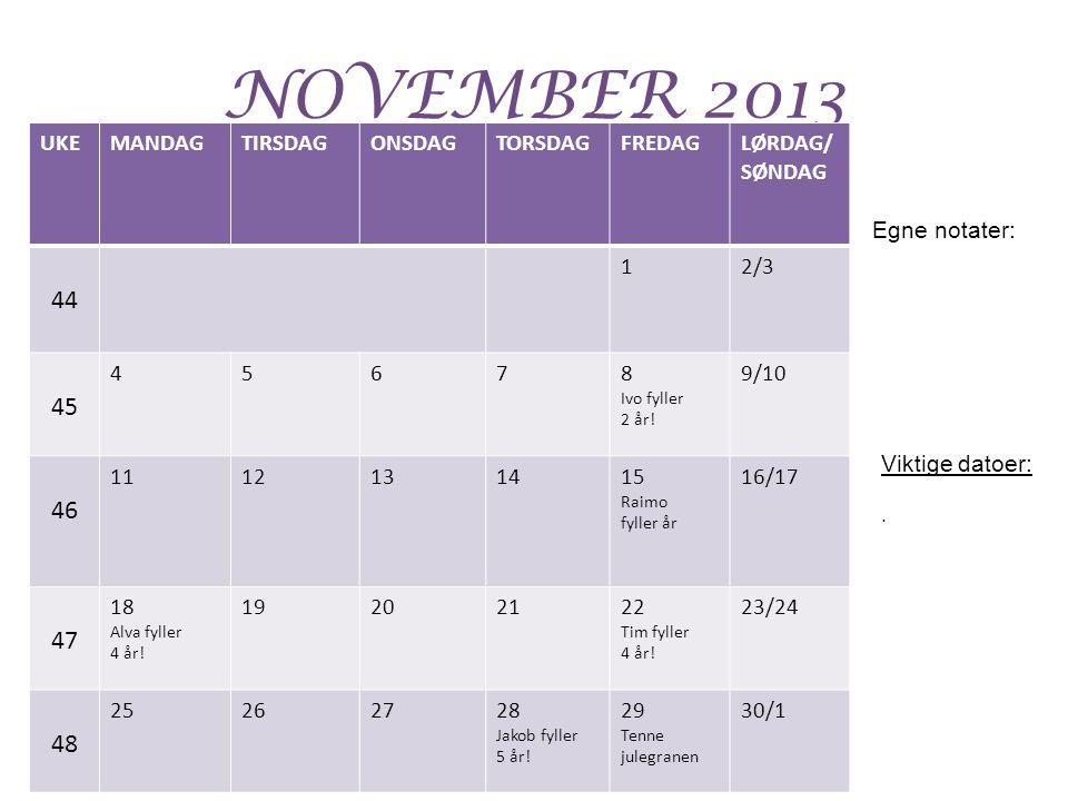 NOVEMBER 2013 44 45 46 47 48 UKE MANDAG TIRSDAG ONSDAG TORSDAG FREDAG