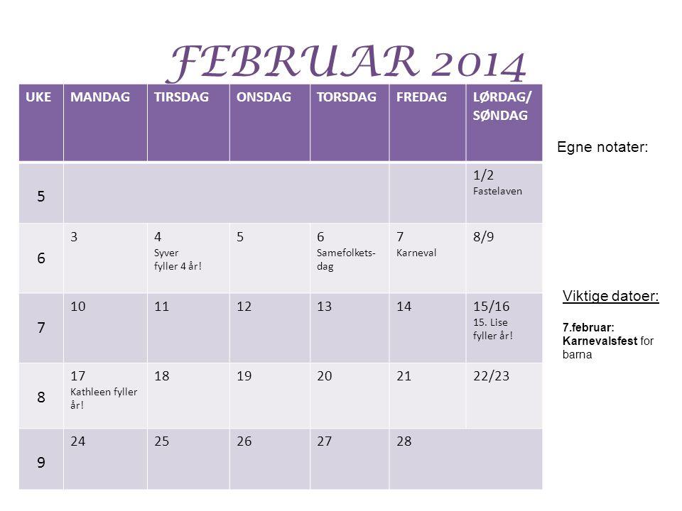 FEBRUAR 2014 5 6 8 9 UKE MANDAG TIRSDAG ONSDAG TORSDAG FREDAG LØRDAG/