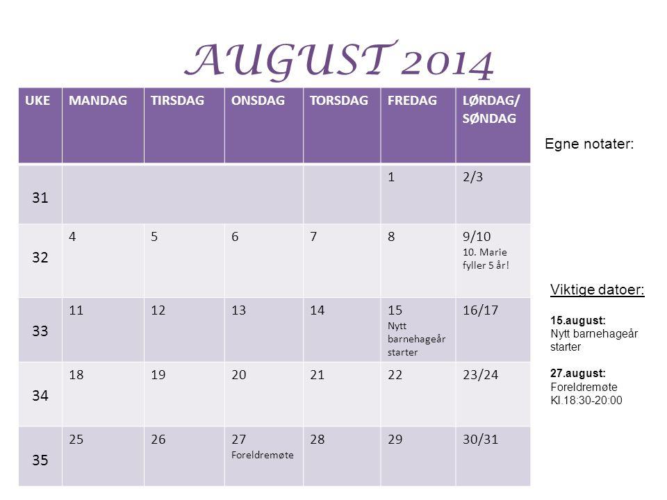 AUGUST 2014 31 32 33 34 35 UKE MANDAG TIRSDAG ONSDAG TORSDAG FREDAG