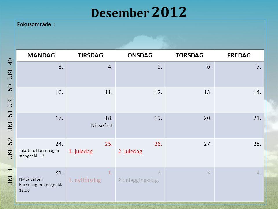 Desember 2012 MANDAG TIRSDAG ONSDAG TORSDAG FREDAG Fokusområde : 3. 4.