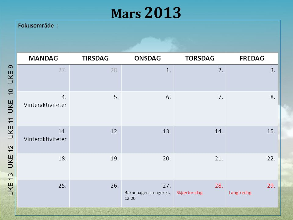 Mars 2013 MANDAG TIRSDAG ONSDAG TORSDAG FREDAG Fokusområde : 27. 28.
