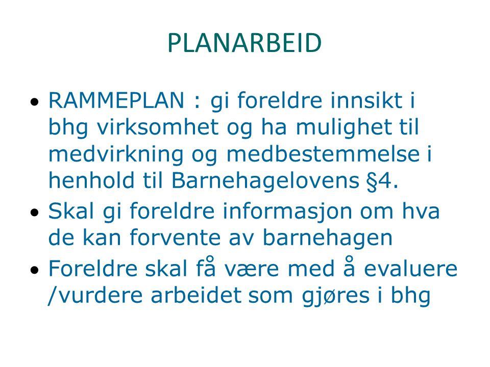 PLANARBEID RAMMEPLAN : gi foreldre innsikt i bhg virksomhet og ha mulighet til medvirkning og medbestemmelse i henhold til Barnehagelovens §4.