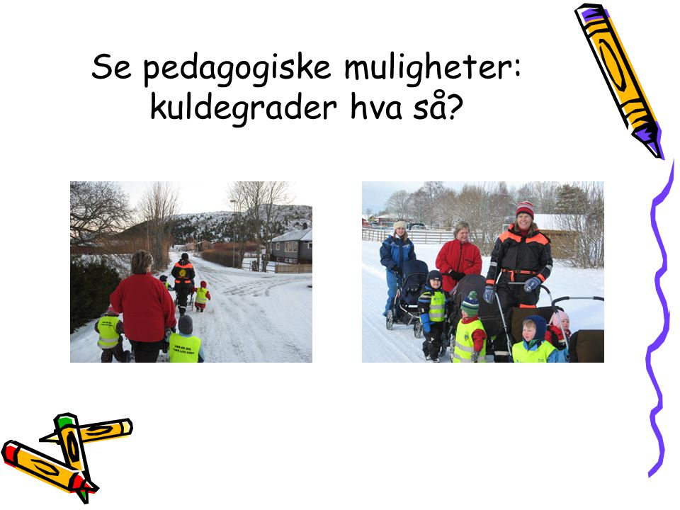 Se pedagogiske muligheter: kuldegrader hva så