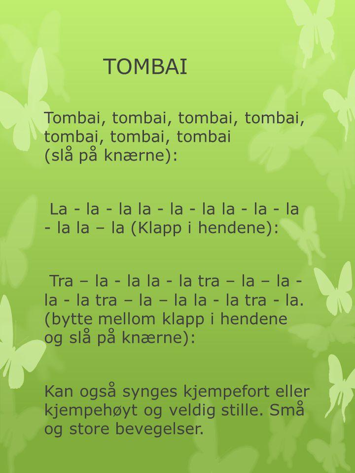 TOMBAI Tombai, tombai, tombai, tombai, tombai, tombai, tombai (slå på knærne):