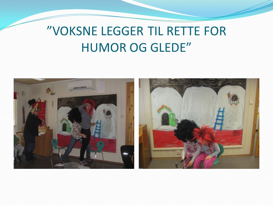 VOKSNE LEGGER TIL RETTE FOR HUMOR OG GLEDE