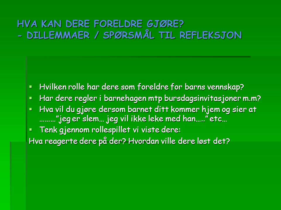HVA KAN DERE FORELDRE GJØRE - DILLEMMAER / SPØRSMÅL TIL REFLEKSJON