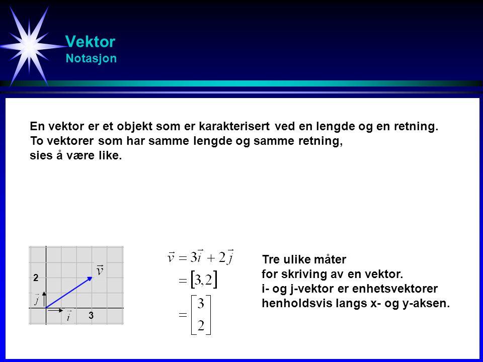 Vektor Notasjon En vektor er et objekt som er karakterisert ved en lengde og en retning. To vektorer som har samme lengde og samme retning,