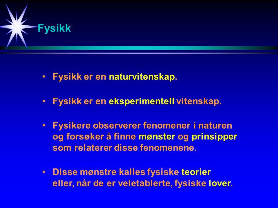 Fysikk Fysikk er en naturvitenskap.