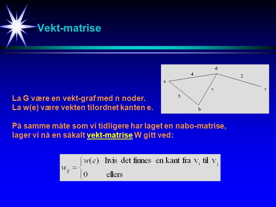 Vekt-matrise La G være en vekt-graf med n noder.