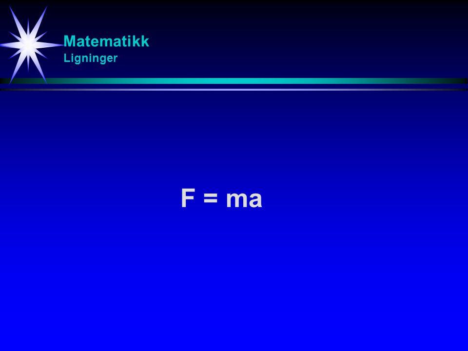F = ma Matematikk Ligninger Newtons 2.lov står sentralt i fysikk.