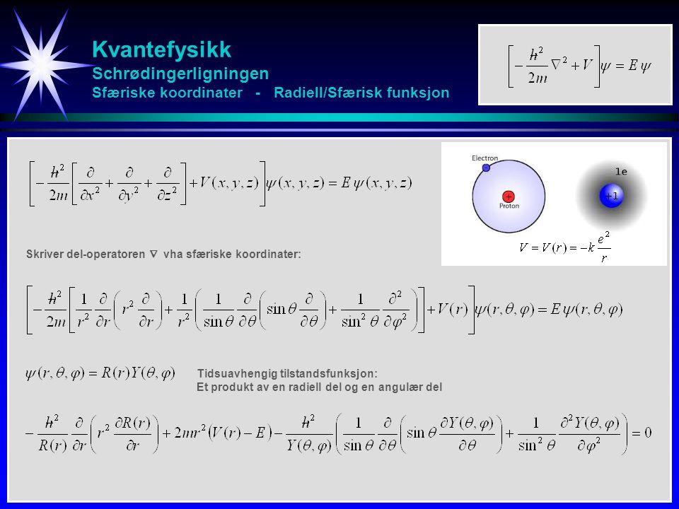 Kvantefysikk Schrødingerligningen Sfæriske koordinater - Radiell/Sfærisk funksjon