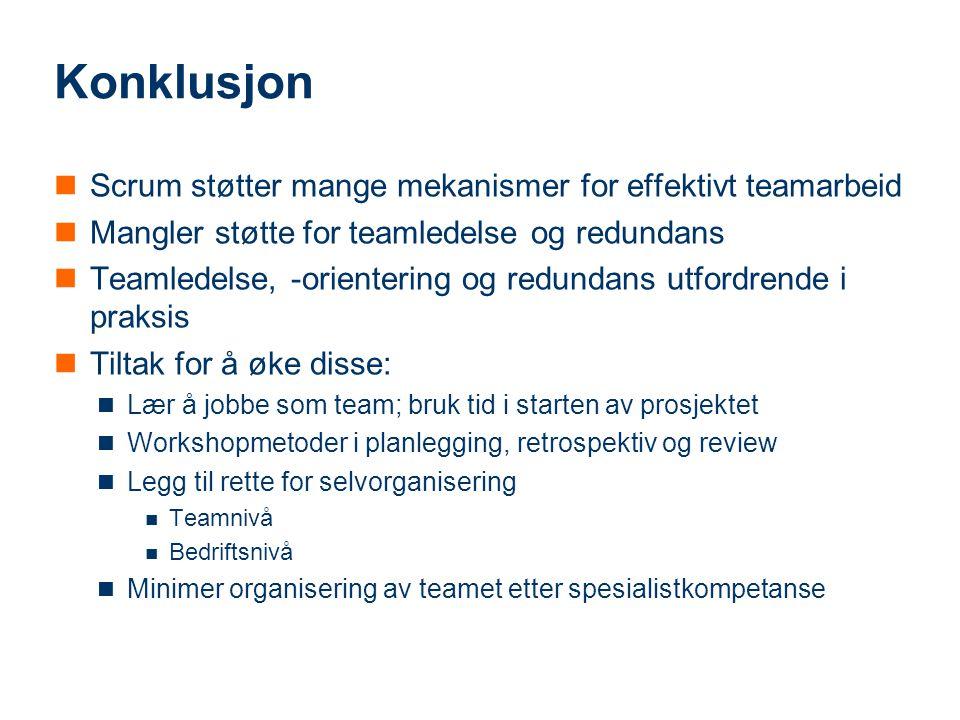 Konklusjon Scrum støtter mange mekanismer for effektivt teamarbeid