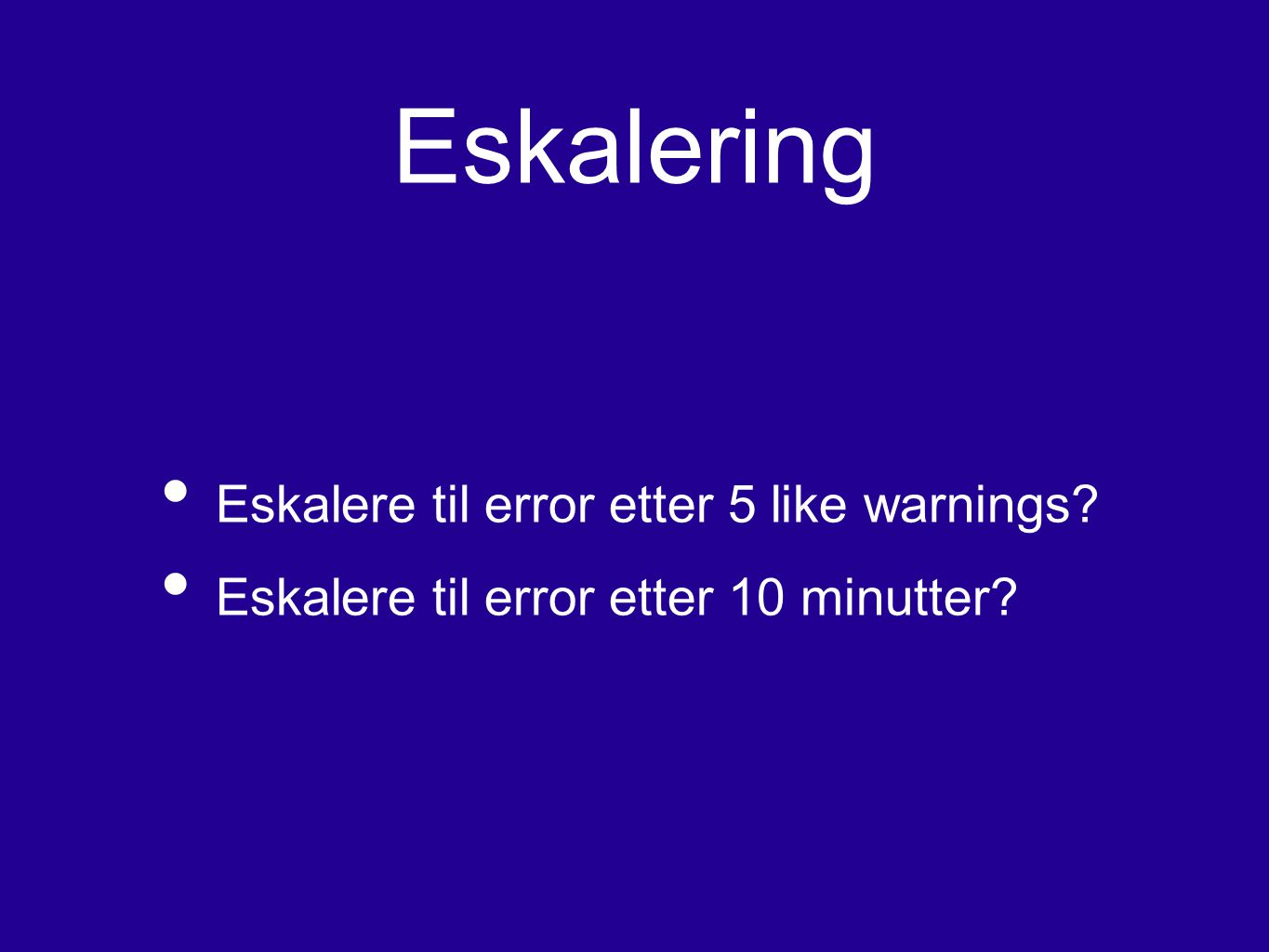 Eskalering Eskalere til error etter 5 like warnings