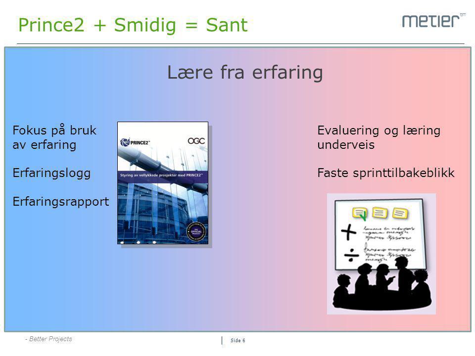 Prince2 + Smidig = Sant Lære fra erfaring Fokus på bruk av erfaring