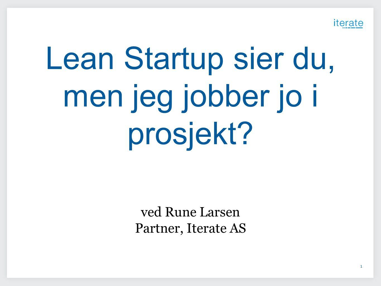 Lean Startup sier du, men jeg jobber jo i prosjekt