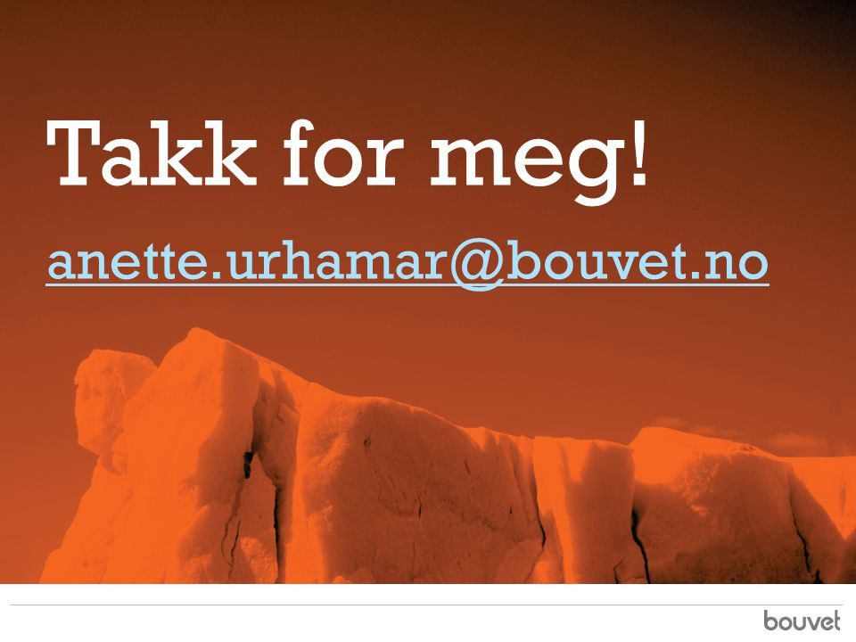 Takk for meg! anette.urhamar@bouvet.no
