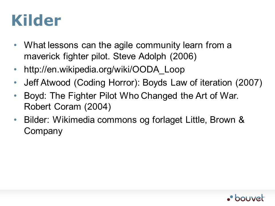 Kilder What lessons can the agile community learn from a maverick fighter pilot. Steve Adolph (2006)