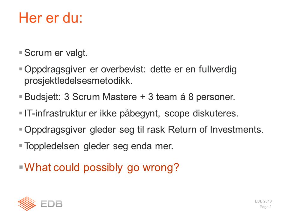 Her er du: What could possibly go wrong Scrum er valgt.