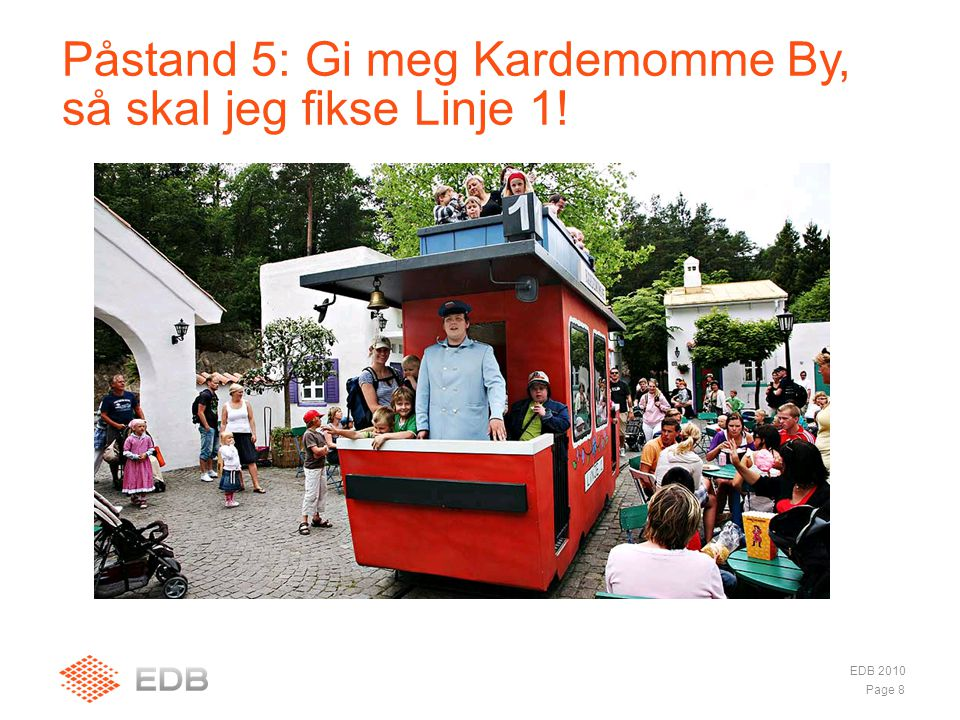 Påstand 5: Gi meg Kardemomme By, så skal jeg fikse Linje 1!