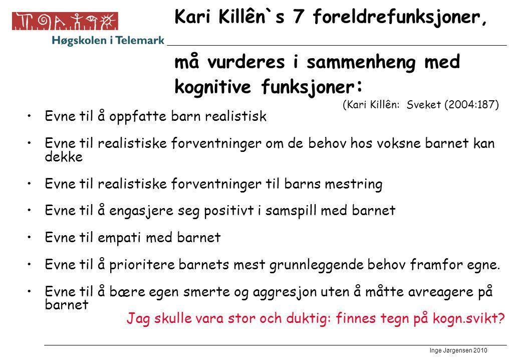 Kari Killên`s 7 foreldrefunksjoner, må vurderes i sammenheng med kognitive funksjoner: (Kari Killên: Sveket (2004:187)