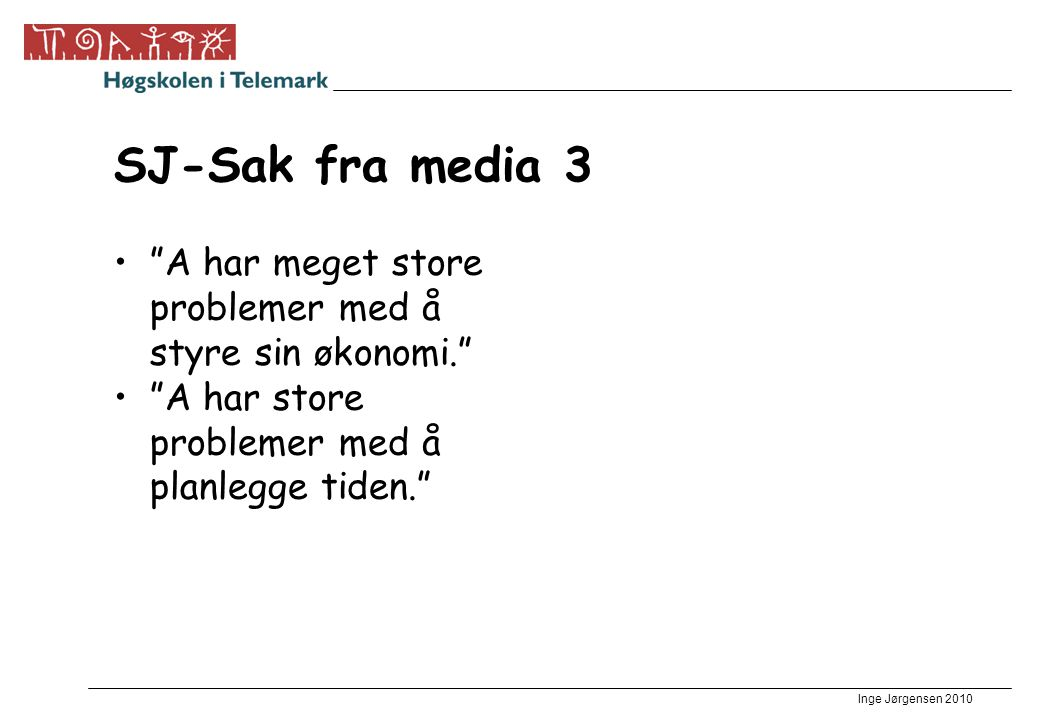 SJ-Sak fra media 3 A har meget store problemer med å styre sin økonomi. A har store problemer med å planlegge tiden.