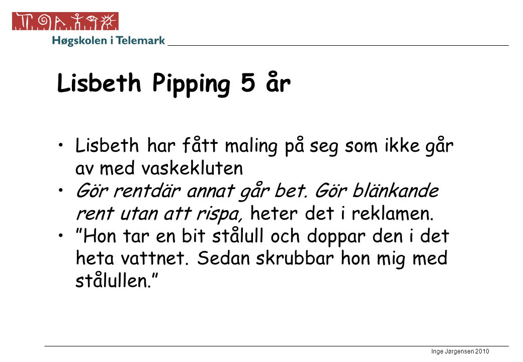 Lisbeth Pipping 5 år Lisbeth har fått maling på seg som ikke går av med vaskekluten.