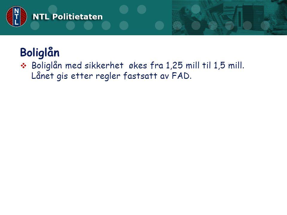 Boliglån Boliglån med sikkerhet økes fra 1,25 mill til 1,5 mill.