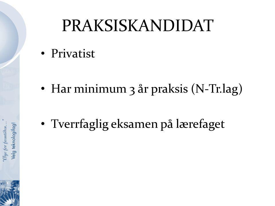 PRAKSISKANDIDAT Privatist Har minimum 3 år praksis (N-Tr.lag)