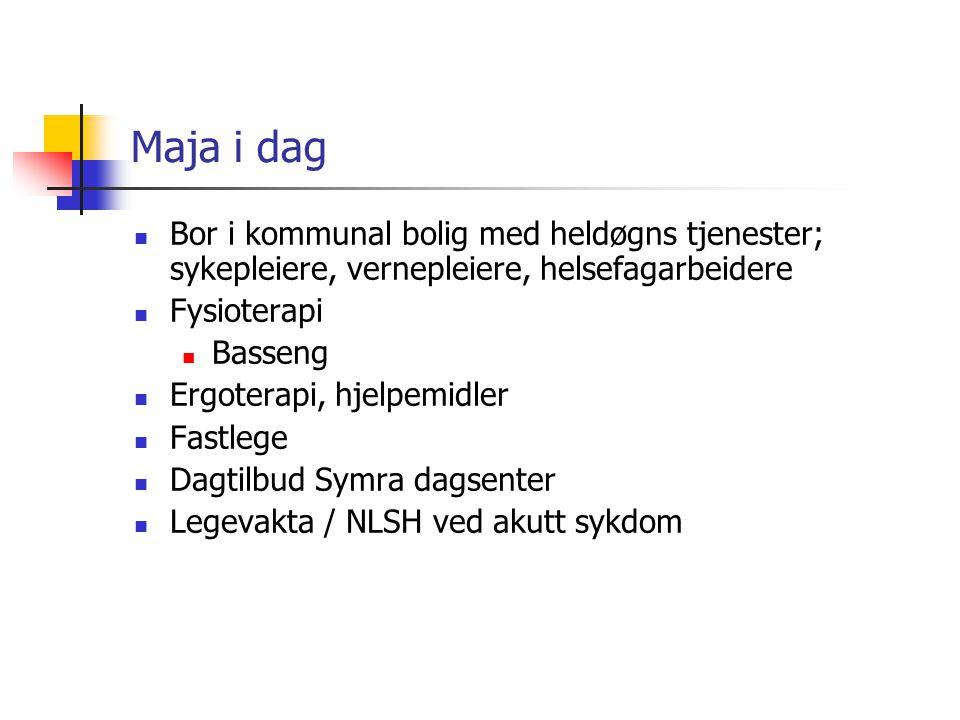 Maja i dag Bor i kommunal bolig med heldøgns tjenester; sykepleiere, vernepleiere, helsefagarbeidere.