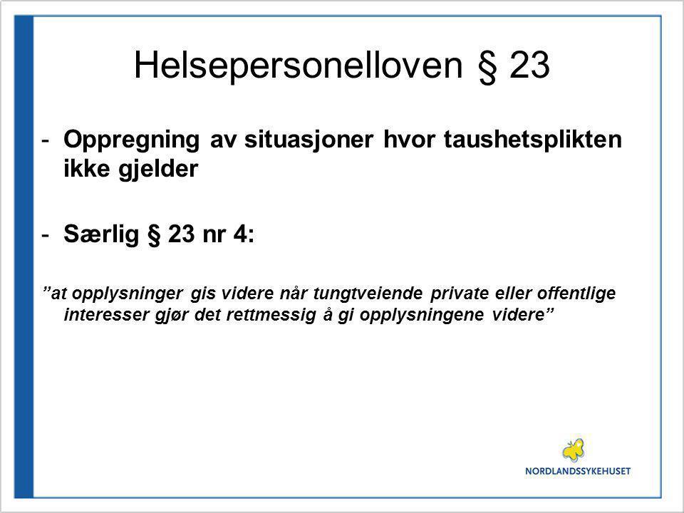 Helsepersonelloven § 23 Oppregning av situasjoner hvor taushetsplikten ikke gjelder. Særlig § 23 nr 4: