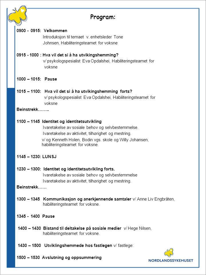Program: 0900 - 0915: Velkommen. Introduksjon til temaet v. enhetsleder Tone. Johnsen, Habiliteringsteamet for voksne.