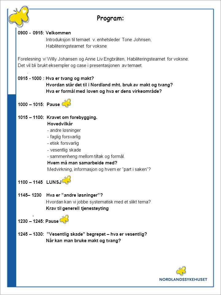 Program: 0900 - 0915: Velkommen. Introduksjon til temaet v. enhetsleder Tone Johnsen, Habiliteringsteamet for voksne.
