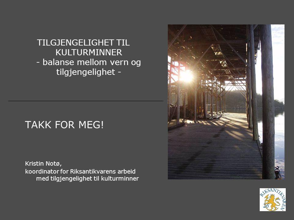 04.04.2017 TILGJENGELIGHET TIL KULTURMINNER - balanse mellom vern og tilgjengelighet - TAKK FOR MEG!