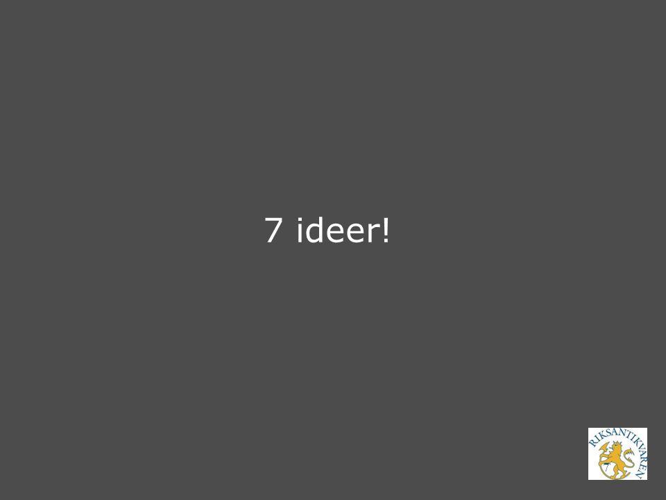 7 ideer!