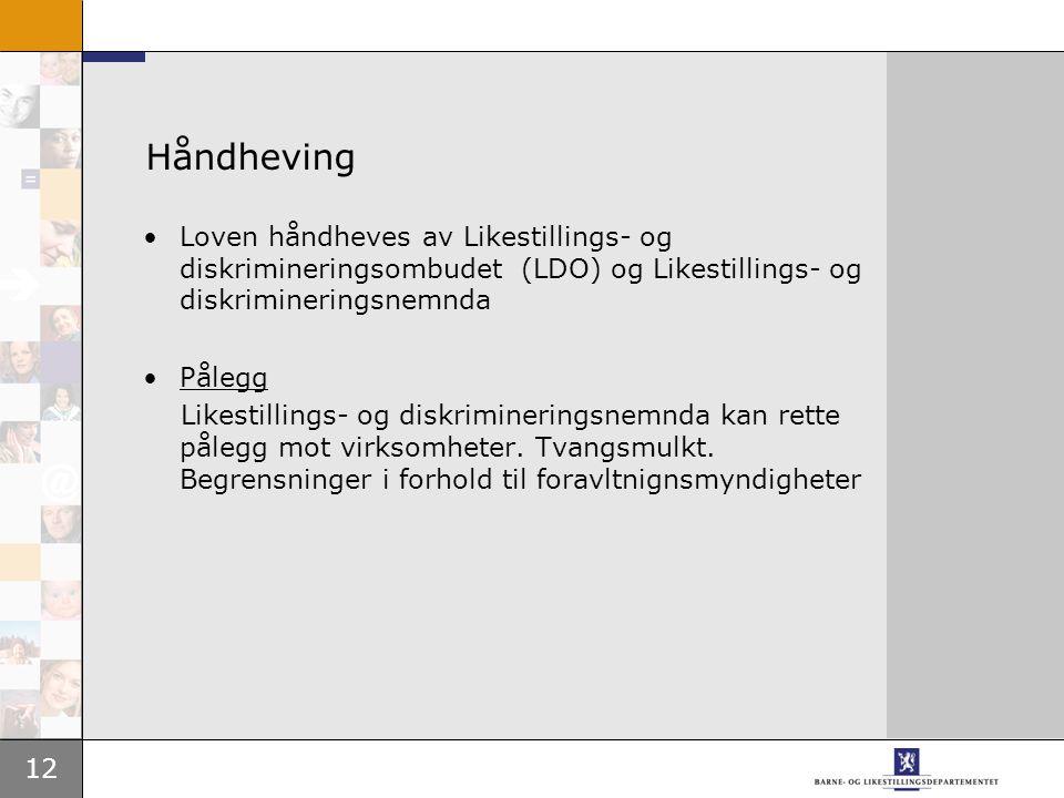 Håndheving Loven håndheves av Likestillings- og diskrimineringsombudet (LDO) og Likestillings- og diskrimineringsnemnda.