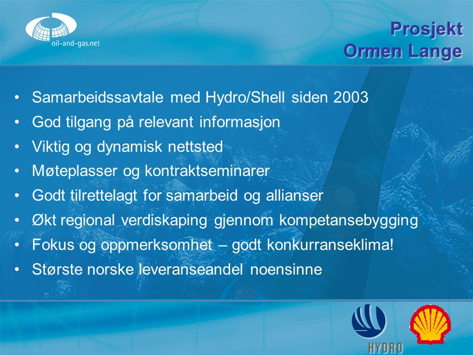 Prosjekt Ormen Lange Samarbeidssavtale med Hydro/Shell siden 2003