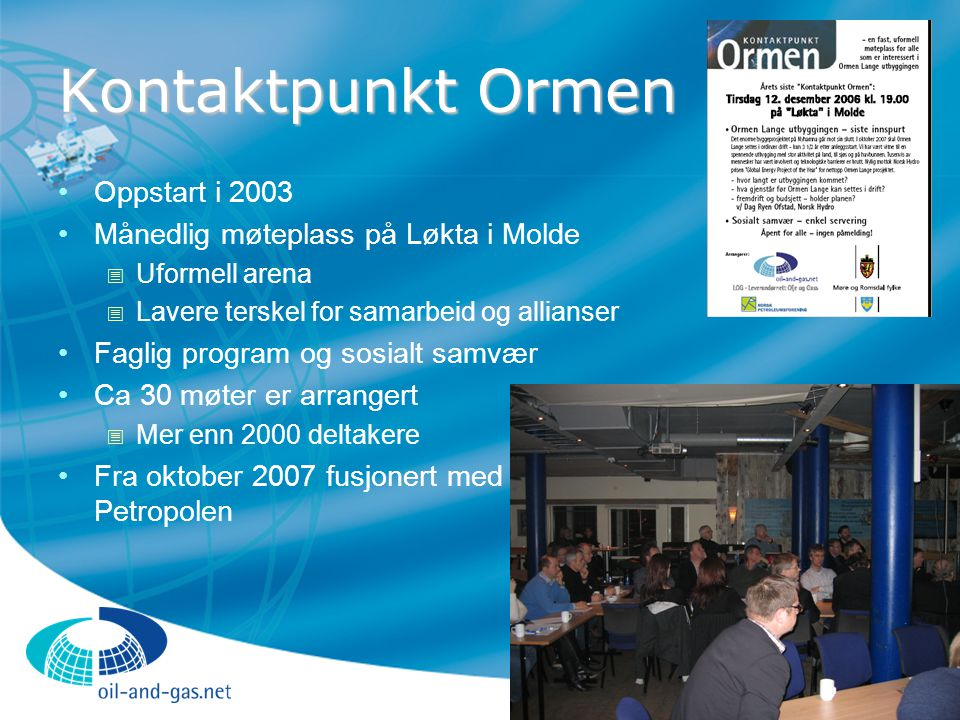 Kontaktpunkt Ormen Oppstart i 2003 Månedlig møteplass på Løkta i Molde