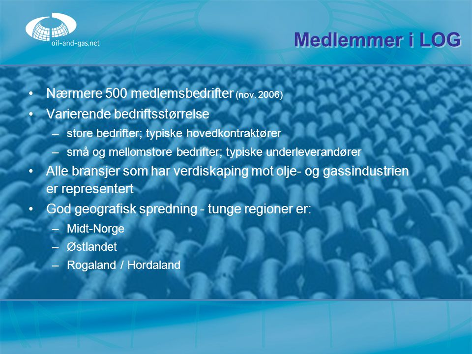 Medlemmer i LOG Nærmere 500 medlemsbedrifter (nov. 2006)