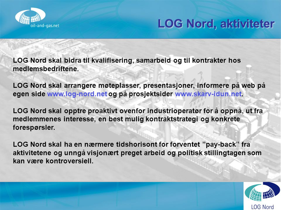 LOG Nord, aktiviteter LOG Nord skal bidra til kvalifisering, samarbeid og til kontrakter hos medlemsbedriftene.