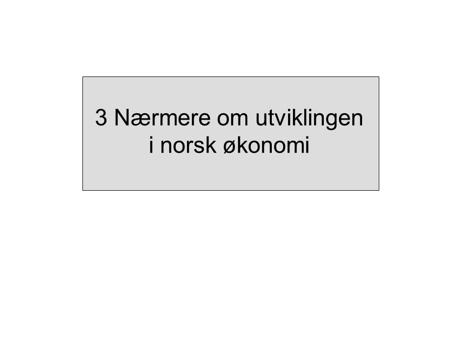 3 Nærmere om utviklingen i norsk økonomi