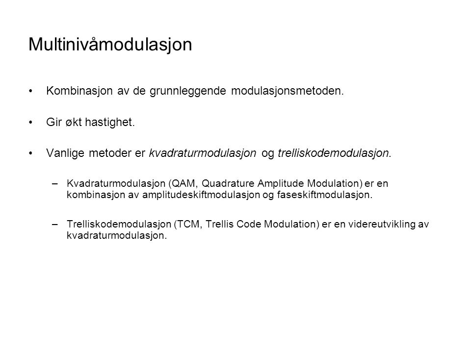 Multinivåmodulasjon Kombinasjon av de grunnleggende modulasjonsmetoden. Gir økt hastighet.