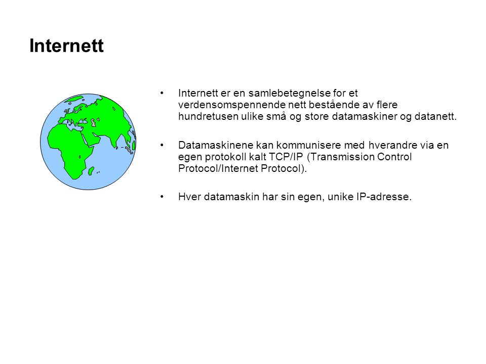 Internett Internett er en samlebetegnelse for et verdensomspennende nett bestående av flere hundretusen ulike små og store datamaskiner og datanett.