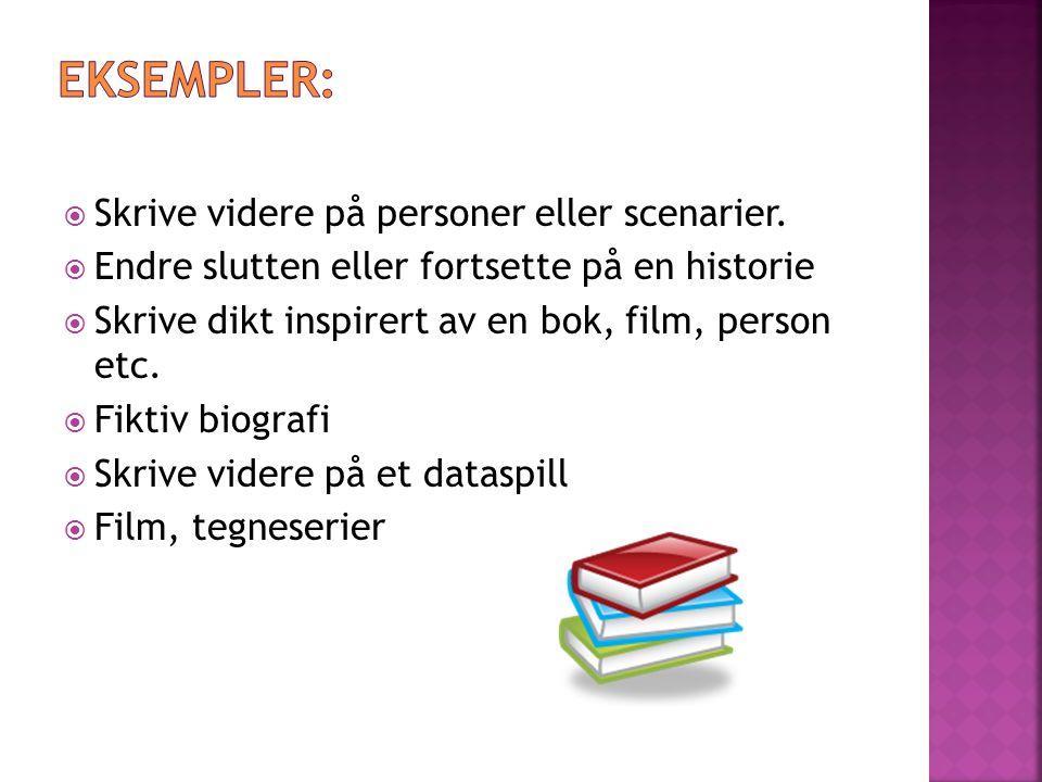 Eksempler: Skrive videre på personer eller scenarier.
