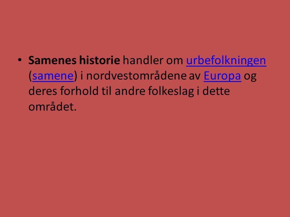 Samenes historie handler om urbefolkningen (samene) i nordvestområdene av Europa og deres forhold til andre folkeslag i dette området.