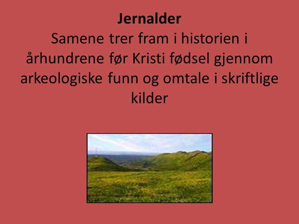Jernalder Samene trer fram i historien i århundrene før Kristi fødsel gjennom arkeologiske funn og omtale i skriftlige kilder
