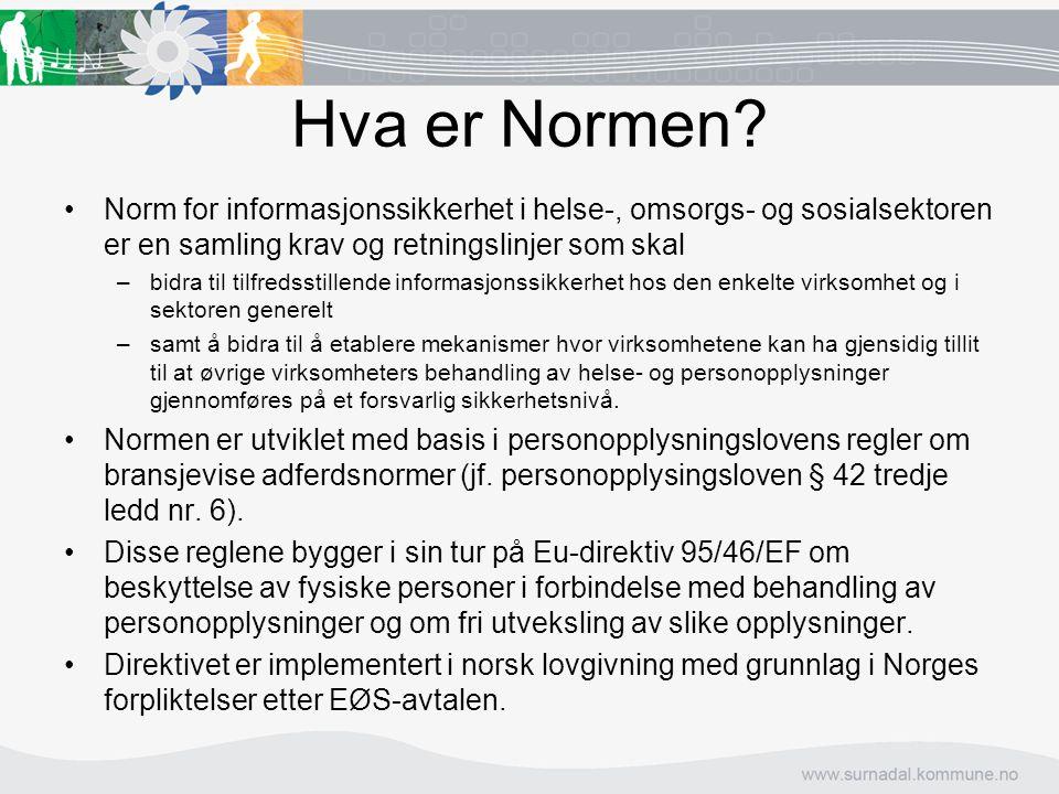 Hva er Normen Norm for informasjonssikkerhet i helse-, omsorgs- og sosialsektoren er en samling krav og retningslinjer som skal.