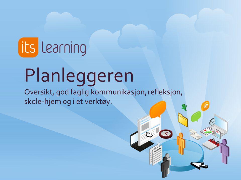 Planleggeren Oversikt, god faglig kommunikasjon, refleksjon, skole-hjem og i et verktøy.