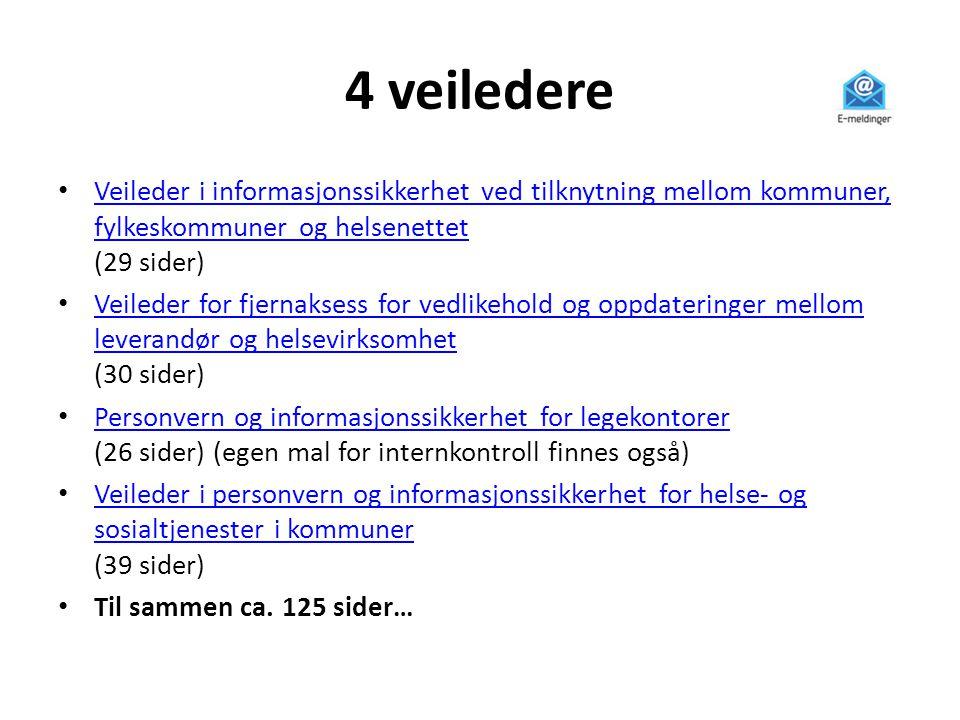 4 veiledere Veileder i informasjonssikkerhet ved tilknytning mellom kommuner, fylkeskommuner og helsenettet (29 sider)